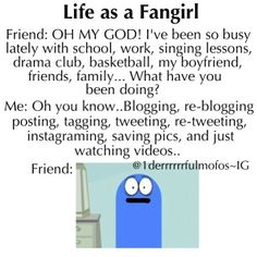 "Life As A Fangirl<< whats sad about this is while im doing this stuff im thinking ""im so busy today!"""