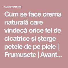 Cum se face crema naturală care vindecă orice fel de cicatrice și șterge petele de pe piele   Frumusete   Avantaje.ro - De 20 de ani pretuieste femei ca tine
