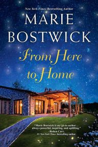 """From Here to Home By Marie Bostwick - From a New York Times bestselling author whose writing is """"always powerful, inspiring, and uplifting"""" (Robyn Carr). In the charming town of Too Much, Texas, Mary Dell strikes up an unlikely friendship with Holly as they tackle work, love, and happiness."""