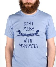Don't mess with Minnesota shirt. I will own this.