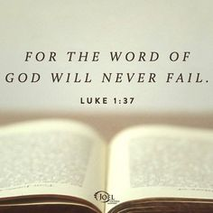 For the Word of God will NEVER fail. ~ One of the few things of which we can be Sure.