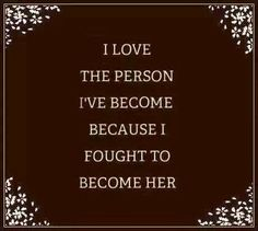 I love the person I've become because I fought to become her | Anonymous ART of Revolution