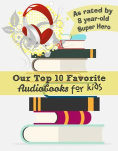 Our Top 10 Favorite Audiobooks for Kids (Ratings by 8 year-old Super Hero)