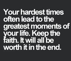 Your hardest times often lead to the greatest moments of your life.