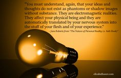 Thoughts are electromagnetic realities...