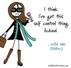 """Wild One Malbec: """"I think I've got this self control thing licked."""""""