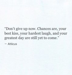 Inspirational Quotes Dont Give Up - quotes it Now Quotes, Great Quotes, Quotes To Live By, Life Quotes, The Words, Cool Words, Inspirational Quotes About Strength, Motivational Quotes, Atticus Quotes