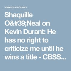 Shaquille O'Neal on Kevin Durant: He has no right to criticize me until he wins a title - CBSSports.com
