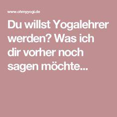 Du willst Yogalehrer werden? Was ich dir vorher noch sagen möchte...