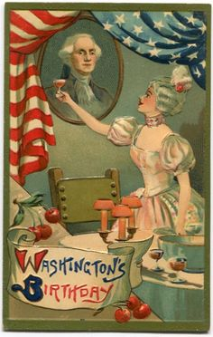 Antique George Washington birthday postcard - a toast - circa Official Presidents Day Vintage Ephemera, Vintage Cards, American Flag, American History, George Washington Birthday, Yankee Doodle Dandy, Patriotic Pictures, Birthday Postcards, Holiday Images
