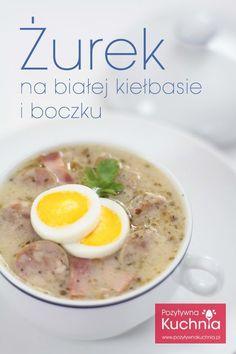 Żurek na białej kiełbasie i boczku Soup Recipes, Diet Recipes, Cooking Recipes, Healthy Recipes, B Food, Food Porn, European Cuisine, Polish Recipes, Polish Food