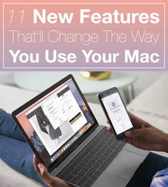 11 New Features That'll Change The Way You Use Your Mac