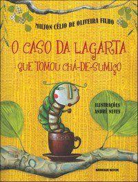 O caso da lagarta que tomou chá de sumiço - Milton Célio de Oliveira Filho