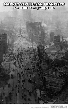 San Francisco, after the 1906 Earthquake. Fires ravaged the city even more than the quake, since water pipes were broken.