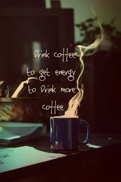 Drink coffee to get energy to drink more coffee ~~ knowyourgrinder.com #coffee #coolstuff #coffeegrinders #coffeecafe