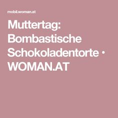 Muttertag: Bombastische Schokoladentorte • WOMAN.AT
