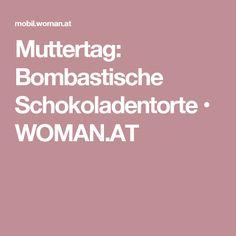 Muttertag: Bombastische Schokoladentorte • WOMAN.AT