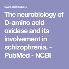 The neurobiology of D-amino acid oxidase and its involvement in schizophrenia.  - PubMed - NCBI