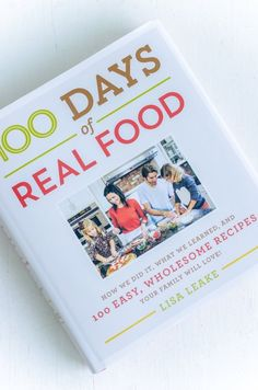 100 Days of Real Food Makes Healthy Eating as a Family Feel Approachable and Doable — Cookbook Review