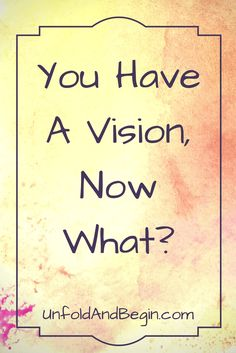 You have a vision, now what?  You know where you want to go, but what's your…