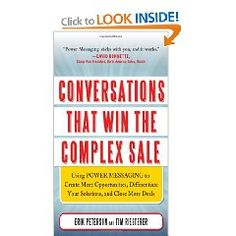 """""""Conversations That Win the Complex Sale: Using Power Messaging to Create More Opportunities, Differentiate Your Solutions, and Close More Deals"""" by Erik Peterson and Timothy Riesterer; McGraw-Hill, 272 page"""