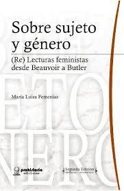 Sobre sujeto y género : (re)lecturas feministas desde Beauvoir a Butler / María Luisa Femenías
