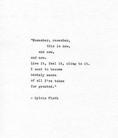 """Inspirational Quotes Discover Sylvia Plath Hand Typed Literary Quote """"Remember this is now"""" Writer Inspiration Vintage Letterpress Poetry Print Typewriter Quote Bell Jar The Words, Cool Words, Typed Quotes, Words Quotes, Life Quotes, Sayings, Wisdom Quotes, Empathy Quotes, Funny Quotes"""