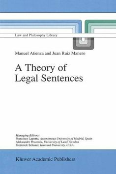A Theory of Legal Sentences (Law and Philosophy Library) by Manuel Atienza. $124.33. Publisher: Springer; 1998 edition (December 31, 1899). Author: Manuel Atienza. 205 pages