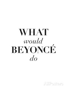 What Would Beyonce Do Poster by Brett Wilson at AllPosters.com