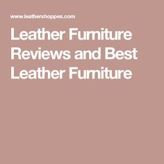 Leather Furniture Reviews and Best Leather Furniture