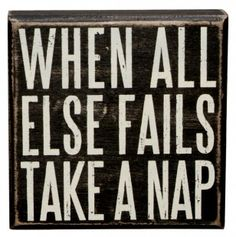 One of my favorite sayings ever...Take a Nap Box Sign