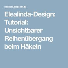 Elealinda-Design: Tutorial: Unsichtbarer Reihenübergang beim Häkeln