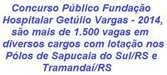 A Fundação Hospitalar Getúlio Vargas, sediada no Estado do Rio Grande do Sul, informa através de Edital, da realização de Concurso Público destinado à seleção de mais de 1.500 vagas em diversos cargos públicos em todos os níveis de escolaridade, o certame também tem validade para Formação de Cadastro de Reserva. As remunerações variam de R$ 1.067,56 a R$ 10.645,20.  Mais detalhes, acesse:  http://apostilaseconcursosatuais.blogspot.com.br/2014/01/concurso-publico-fundacao-hospitalar.html