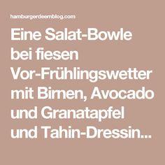 Eine Salat-Bowle bei fiesen Vor-Frühlingswetter mit Birnen, Avocado und Granatapfel und Tahin-Dressing. | Hamburger Deern ---