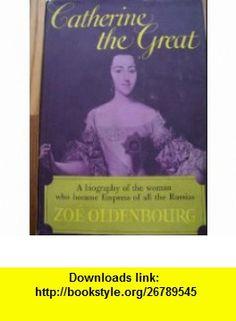 Catherine the Great Zoe Oldenbourg, b/w Photos ,   ,  , ASIN: B001E26I2W , tutorials , pdf , ebook , torrent , downloads , rapidshare , filesonic , hotfile , megaupload , fileserve