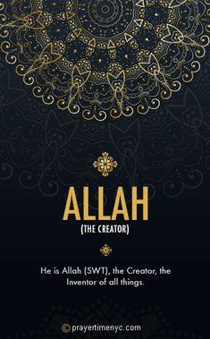 99 Names of Allah (Asmaul Husna): Allah Almighty is the creator of whole universe. He is the only one. #islam #muslim #islamicquotes #Allah #dua #prayer #islamiccalligraphy