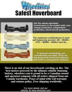 There is no risk of our hoverboards catching on fire. The best motors powered by the ultimate reliable Samsung battery, wheelster.com is proud to be a Canadian owned and operated company with all orders shipped from our Canada warehouse. Peace of mind with real warranty and returns policy. Free shipping worldwide. Electric Scooter, Peace Of Mind, Motors, Circuit, Warehouse, Canada, Samsung, Fire, Free Shipping