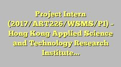 Project Intern (2017/ART226/WSMS/PI) - Hong Kong Applied Science and Technology Research Institute Company...