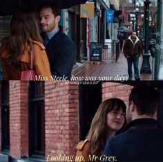 ;Miss Steele, how was your day? Looking up, Mr Grey. - Fifty Shades Darker.