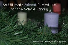 An Ultimate Advent Bucket List for the Whole Family www.teachersofgoodthings.com