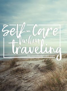 How to take care of yourself when traveling