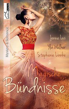 """""""Magische Bündnisse"""" von  Stephanie Linnhe, Ylvi Walker und Jenna Lux ab Dezember 2014 im bookshouse Verlag. www.bookshouse.de/buecher/Magische_Buendnisse_/"""