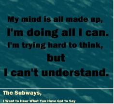 the subways, i want to hear what you have got to say