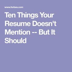 Ten Things Your Resume Doesn't Mention -- But It Should