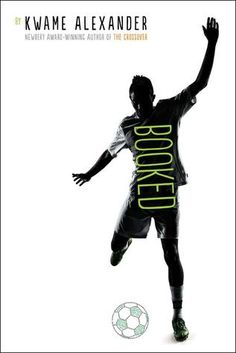 Booked by Kwame Alexander | Just like The Crossover does with basketball, soccer circumvents what Booked is really about: love and family relationships