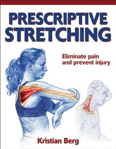 Prescriptive Stretching by Kristian Berg: How to quickly assess your pain and identify the stretches to reduce discomfort. #Book #Exercise #Stretches
