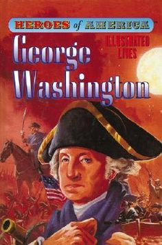 George Washington {Heroes of America Illustrated Lives}  by Marian Leighton || ★★★★ - recommended for ages 8-10 [Illustrator: Martin Salvador, The Blithering Bookster]
