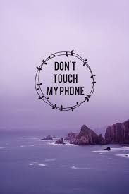 Image result for dont touch my phone