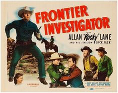 FRONTIER INVESTIGATOR (1949) - Allan 'Rocky' Lane & his stallion 'Black Jack' - Eddy Waller - Gail Davis - Clayton Moore - Roy Barcroft - Directed Fred C. Bannon - Republic Pictures - Movie Poster.