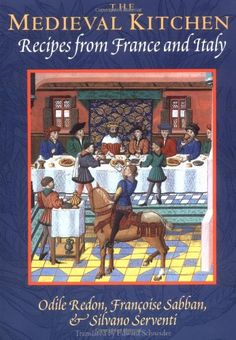 "Kitchen Witchery:  ""The Medieval Kitchen: Recipes from France and Italy,"" by Odile Redon, Françoise Sabban, Silvano Serventi, and Edward Schneider."